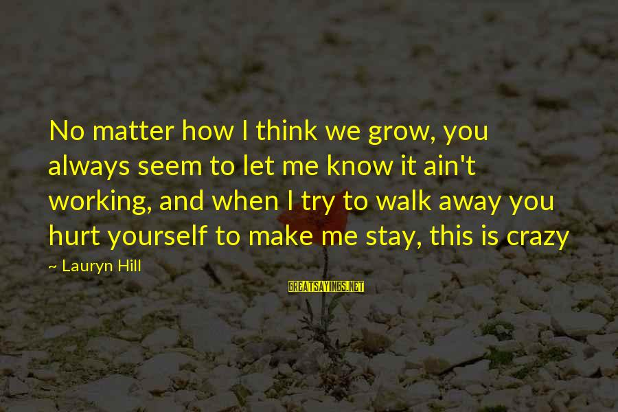 How Love Is Crazy Sayings By Lauryn Hill: No matter how I think we grow, you always seem to let me know it