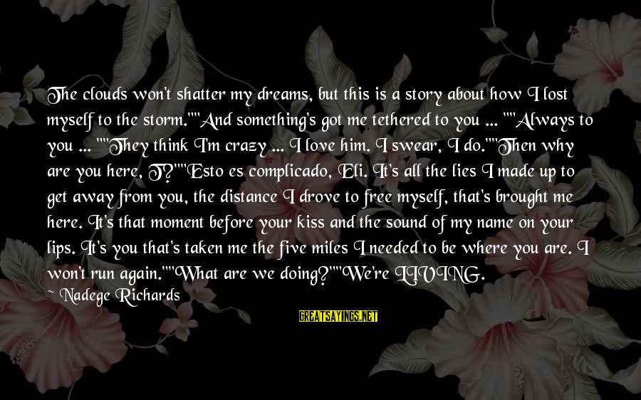 How Love Is Crazy Sayings By Nadege Richards: The clouds won't shatter my dreams, but this is a story about how I lost