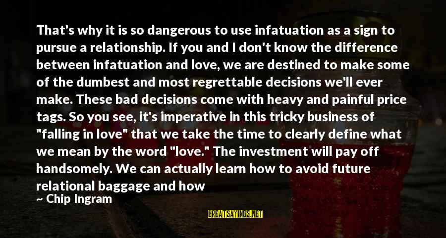 How Love Is Painful Sayings By Chip Ingram: That's why it is so dangerous to use infatuation as a sign to pursue a
