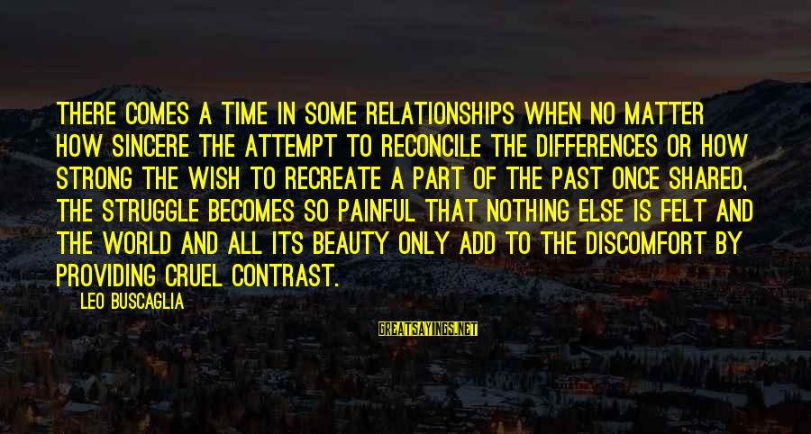 How Love Is Painful Sayings By Leo Buscaglia: There comes a time in some relationships when no matter how sincere the attempt to