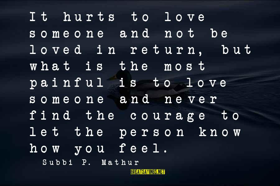How Love Is Painful Sayings By Subbi P. Mathur: It hurts to love someone and not be loved in return, but what is the