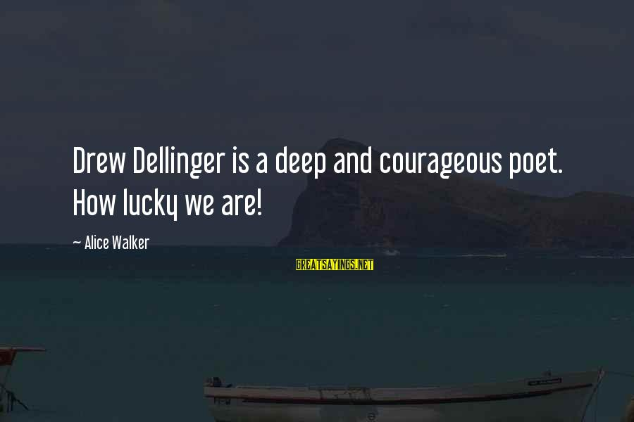 How Lucky We Are Sayings By Alice Walker: Drew Dellinger is a deep and courageous poet. How lucky we are!