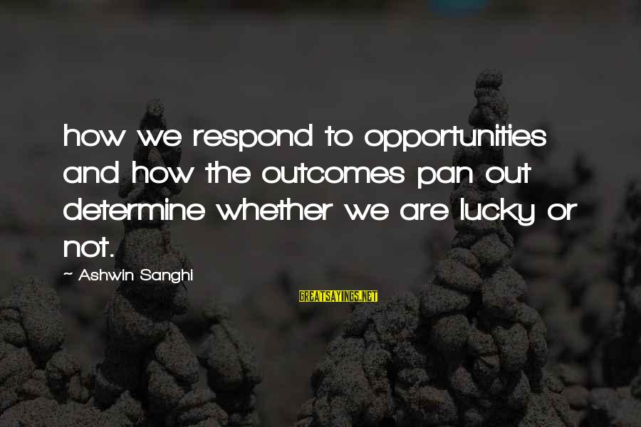 How Lucky We Are Sayings By Ashwin Sanghi: how we respond to opportunities and how the outcomes pan out determine whether we are