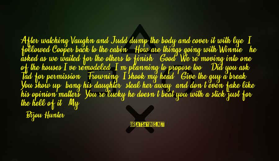 How Lucky We Are Sayings By Bijou Hunter: After watching Vaughn and Judd dump the body and cover it with lye, I followed
