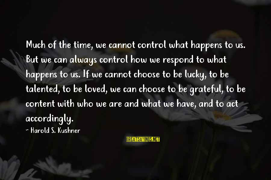 How Lucky We Are Sayings By Harold S. Kushner: Much of the time, we cannot control what happens to us. But we can always