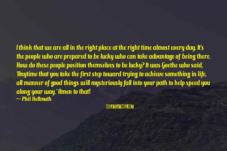 How Lucky We Are Sayings By Phil Hellmuth: I think that we are all in the right place at the right time almost
