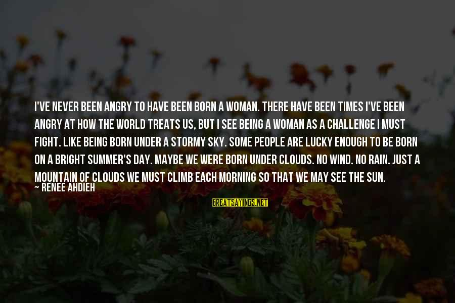 How Lucky We Are Sayings By Renee Ahdieh: I've never been angry to have been born a woman. There have been times I've
