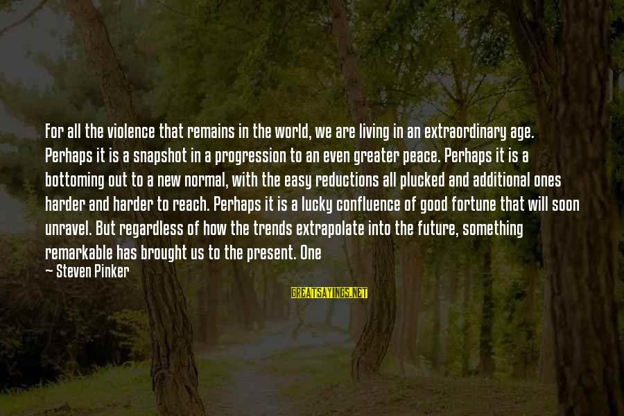 How Lucky We Are Sayings By Steven Pinker: For all the violence that remains in the world, we are living in an extraordinary