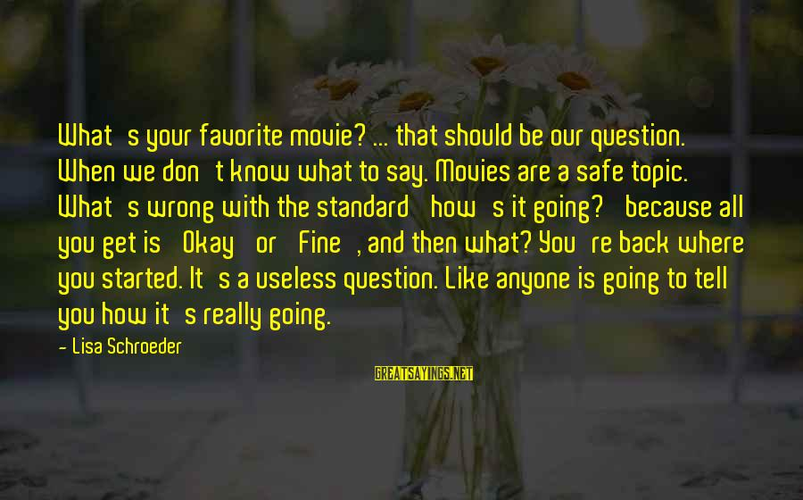 How Relationships Should Be Sayings By Lisa Schroeder: What's your favorite movie? ... that should be our question. When we don't know what