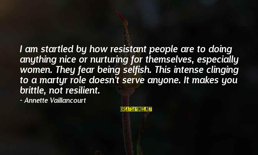 How Selfish Sayings By Annette Vaillancourt: I am startled by how resistant people are to doing anything nice or nurturing for
