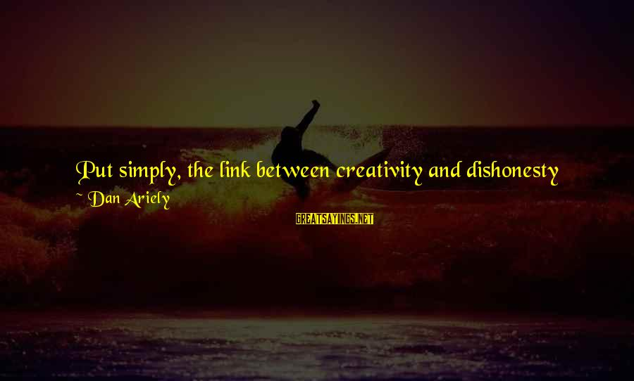 How Selfish Sayings By Dan Ariely: Put simply, the link between creativity and dishonesty seems related to the ability to tell