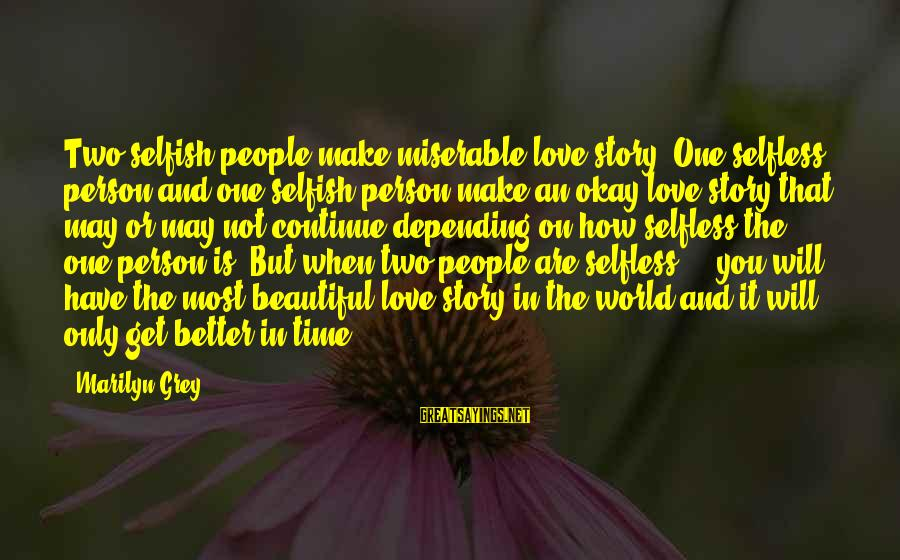 How Selfish Sayings By Marilyn Grey: Two selfish people make miserable love story. One selfless person and one selfish person make