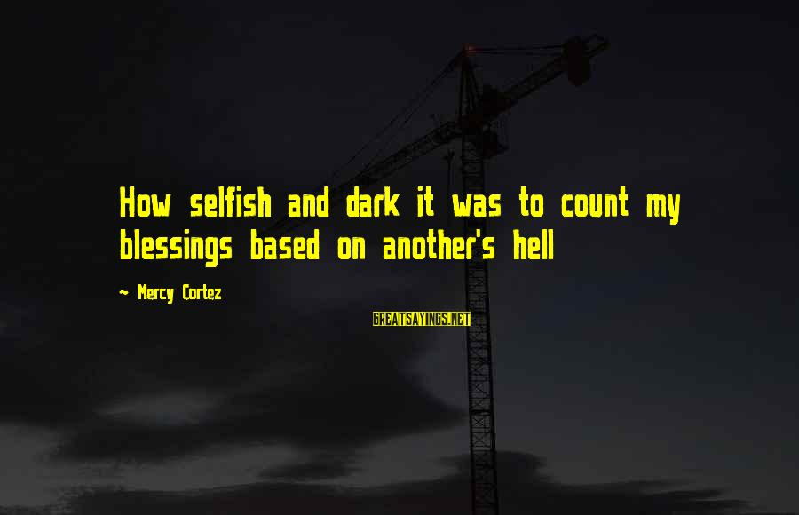 How Selfish Sayings By Mercy Cortez: How selfish and dark it was to count my blessings based on another's hell