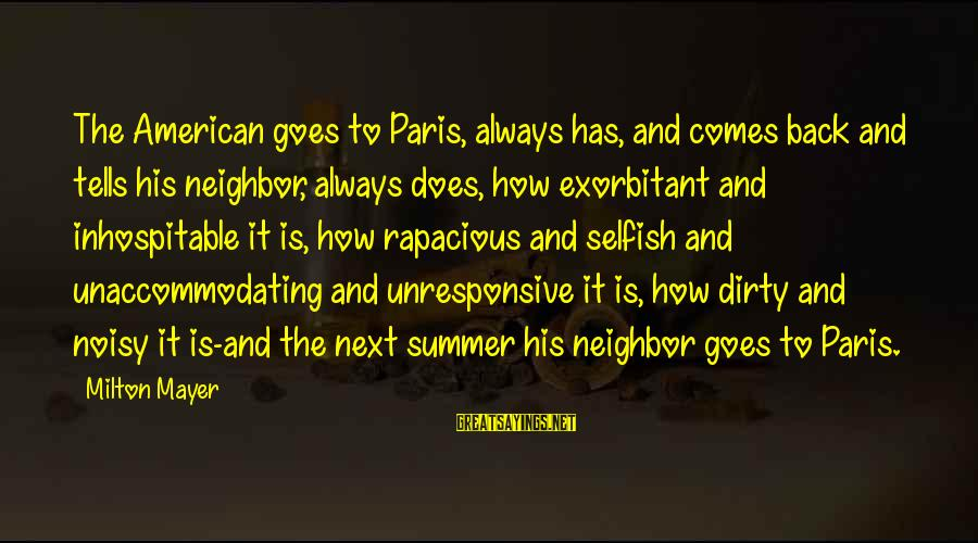 How Selfish Sayings By Milton Mayer: The American goes to Paris, always has, and comes back and tells his neighbor, always