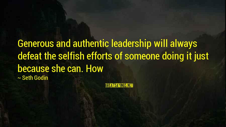How Selfish Sayings By Seth Godin: Generous and authentic leadership will always defeat the selfish efforts of someone doing it just