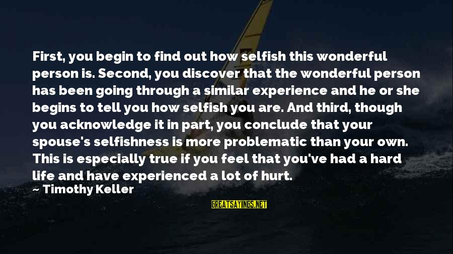 How Selfish Sayings By Timothy Keller: First, you begin to find out how selfish this wonderful person is. Second, you discover