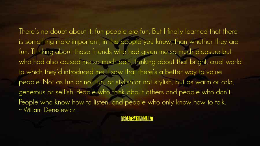 How Selfish Sayings By William Deresiewicz: There's no doubt about it: fun people are fun. But I finally learned that there