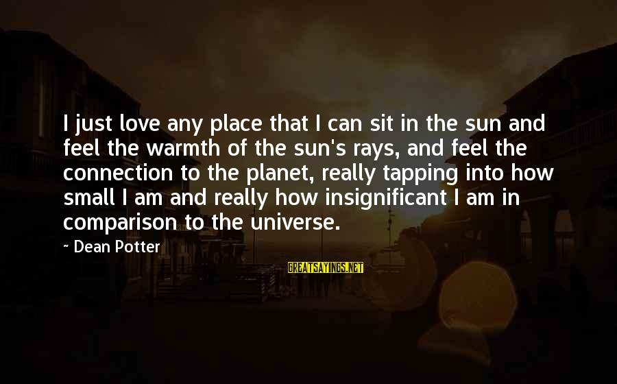 How Small We Are In The Universe Sayings By Dean Potter: I just love any place that I can sit in the sun and feel the
