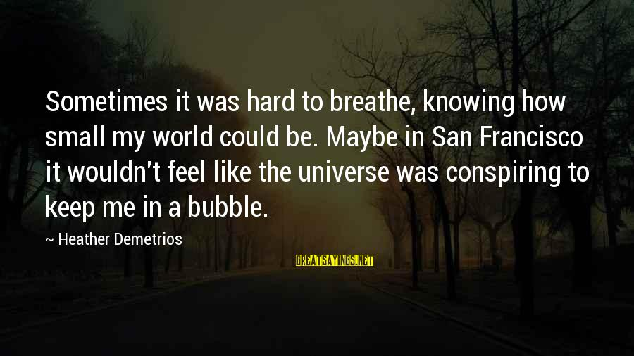 How Small We Are In The Universe Sayings By Heather Demetrios: Sometimes it was hard to breathe, knowing how small my world could be. Maybe in