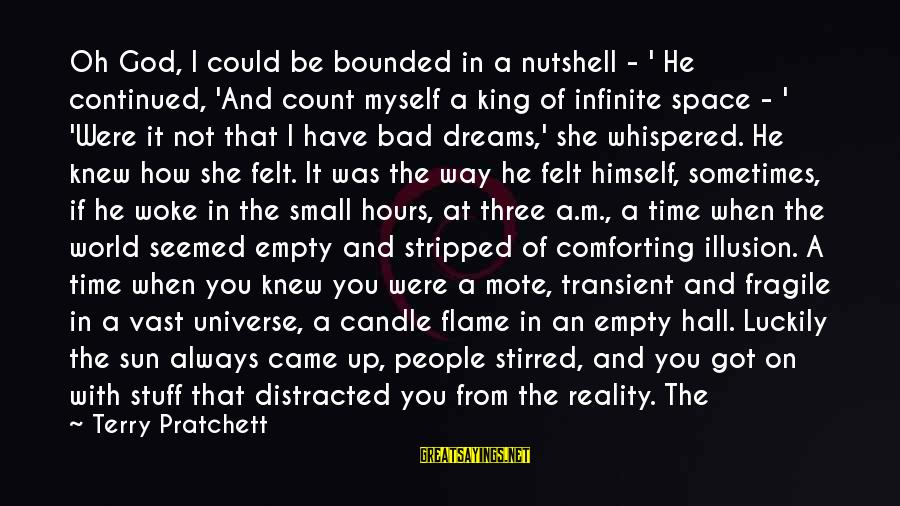 How Small We Are In The Universe Sayings By Terry Pratchett: Oh God, I could be bounded in a nutshell - ' He continued, 'And count