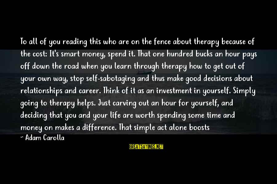 How To Spend Money Sayings By Adam Carolla: To all of you reading this who are on the fence about therapy because of