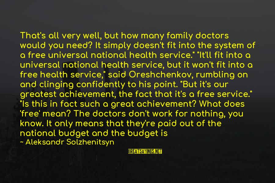 How To Spend Money Sayings By Aleksandr Solzhenitsyn: That's all very well, but how many family doctors would you need? It simply doesn't