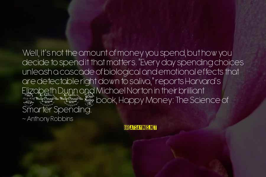 How To Spend Money Sayings By Anthony Robbins: Well, it's not the amount of money you spend, but how you decide to spend