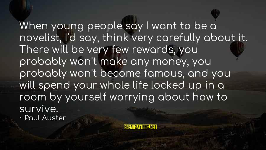 How To Spend Money Sayings By Paul Auster: When young people say I want to be a novelist, I'd say, think very carefully