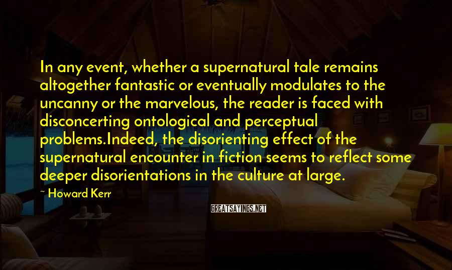Howard Kerr Sayings: In any event, whether a supernatural tale remains altogether fantastic or eventually modulates to the