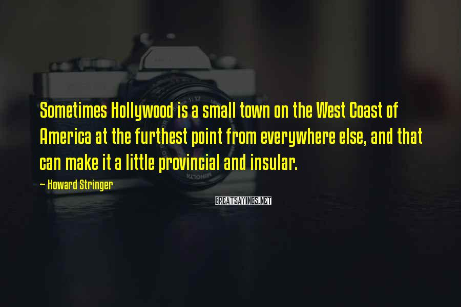 Howard Stringer Sayings: Sometimes Hollywood is a small town on the West Coast of America at the furthest