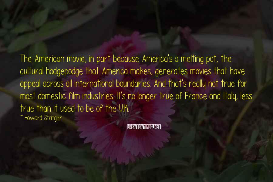 Howard Stringer Sayings: The American movie, in part because America's a melting pot, the cultural hodgepodge that America