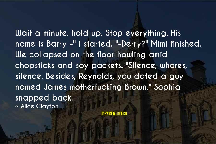 """Howling Sayings By Alice Clayton: Wait a minute, hold up. Stop everything. His name is Barry -"""" i started. """"-Derry?"""""""