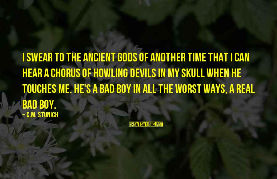 Howling Sayings By C.M. Stunich: I swear to the ancient gods of another time that I can hear a chorus