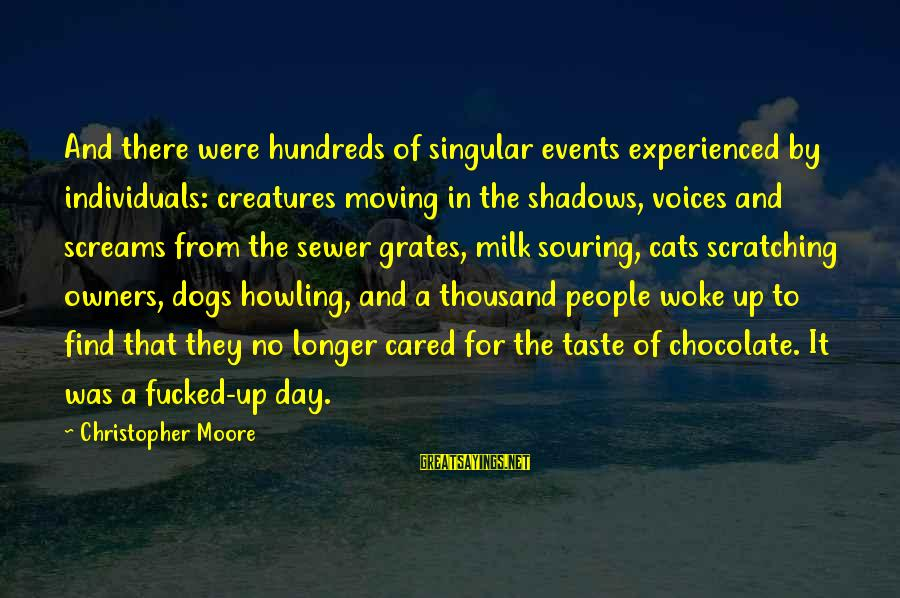 Howling Sayings By Christopher Moore: And there were hundreds of singular events experienced by individuals: creatures moving in the shadows,