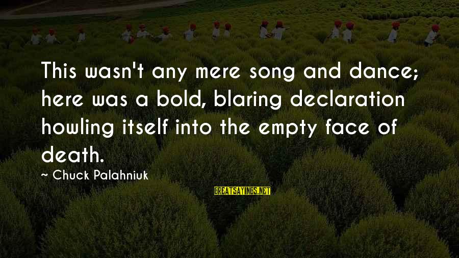 Howling Sayings By Chuck Palahniuk: This wasn't any mere song and dance; here was a bold, blaring declaration howling itself