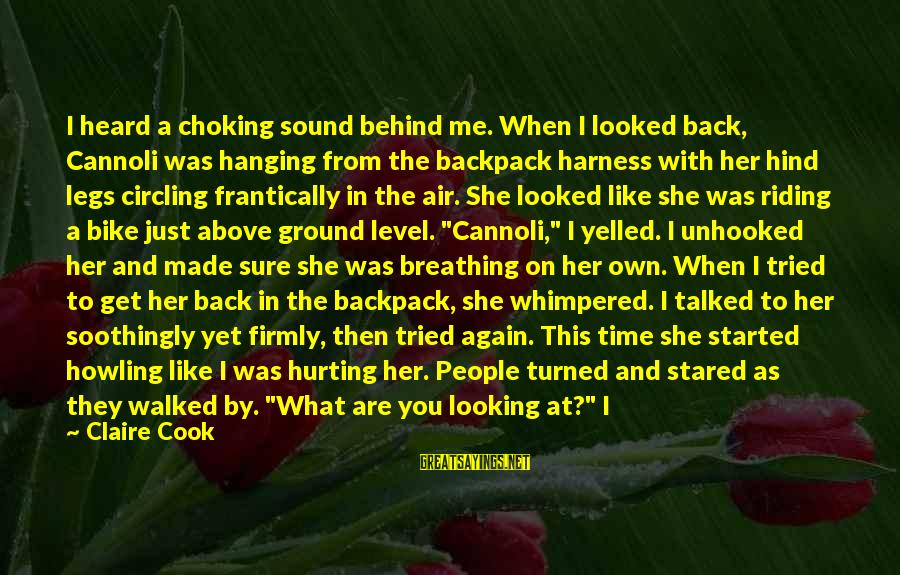 Howling Sayings By Claire Cook: I heard a choking sound behind me. When I looked back, Cannoli was hanging from