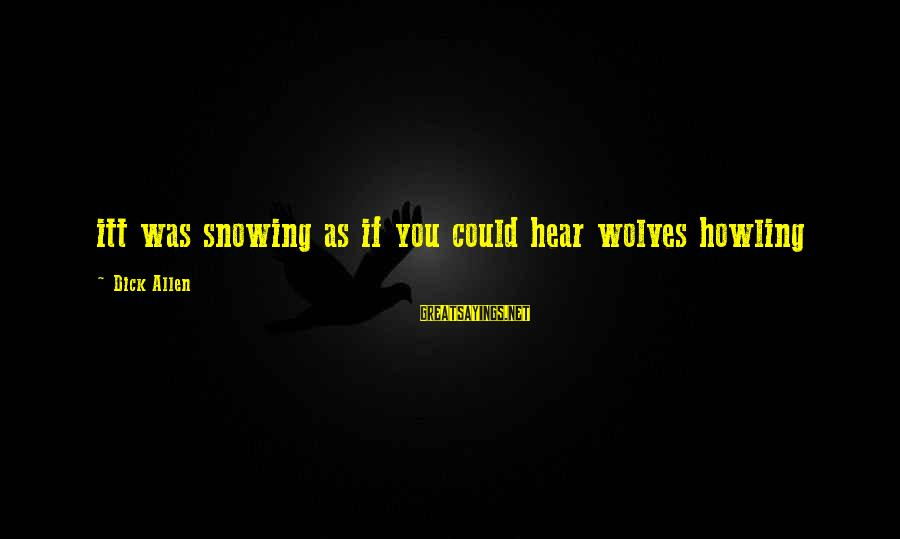 Howling Sayings By Dick Allen: itt was snowing as if you could hear wolves howling