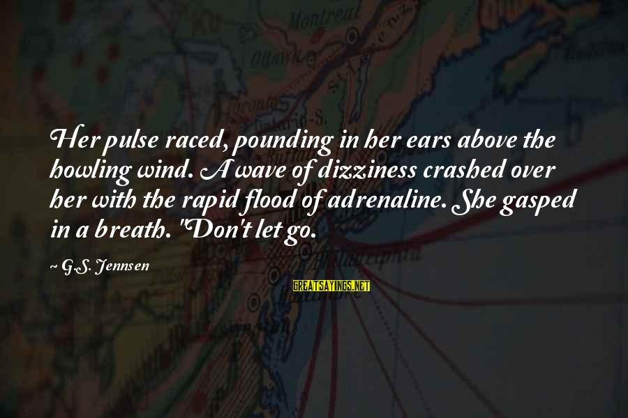 Howling Sayings By G.S. Jennsen: Her pulse raced, pounding in her ears above the howling wind. A wave of dizziness