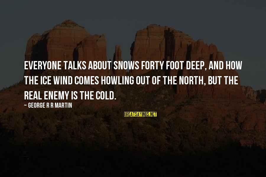 Howling Sayings By George R R Martin: Everyone talks about snows forty foot deep, and how the ice wind comes howling out