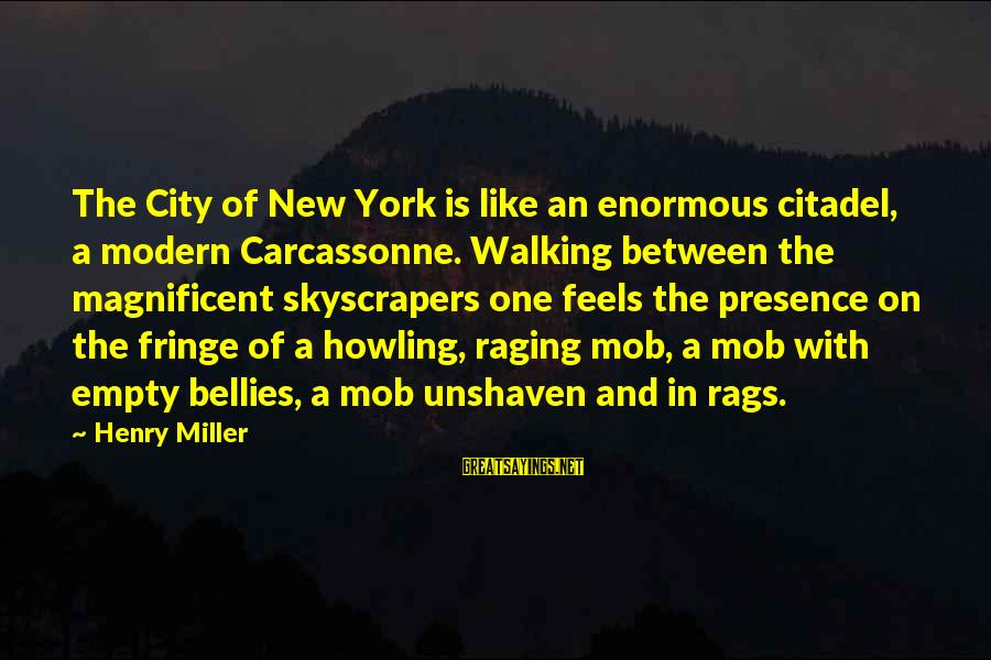 Howling Sayings By Henry Miller: The City of New York is like an enormous citadel, a modern Carcassonne. Walking between