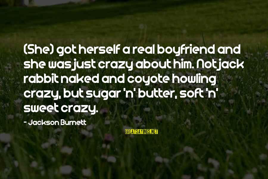 Howling Sayings By Jackson Burnett: (She) got herself a real boyfriend and she was just crazy about him. Not jack