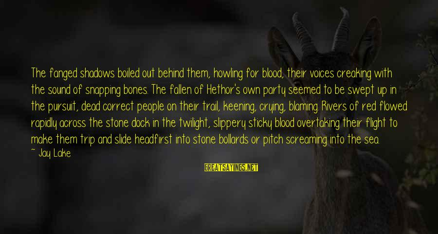 Howling Sayings By Jay Lake: The fanged shadows boiled out behind them, howling for blood, their voices creaking with the
