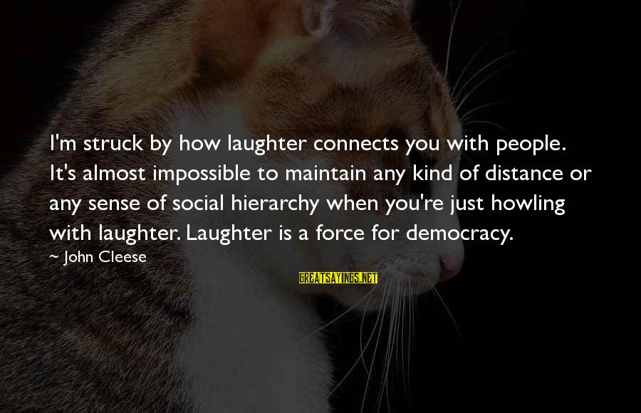 Howling Sayings By John Cleese: I'm struck by how laughter connects you with people. It's almost impossible to maintain any