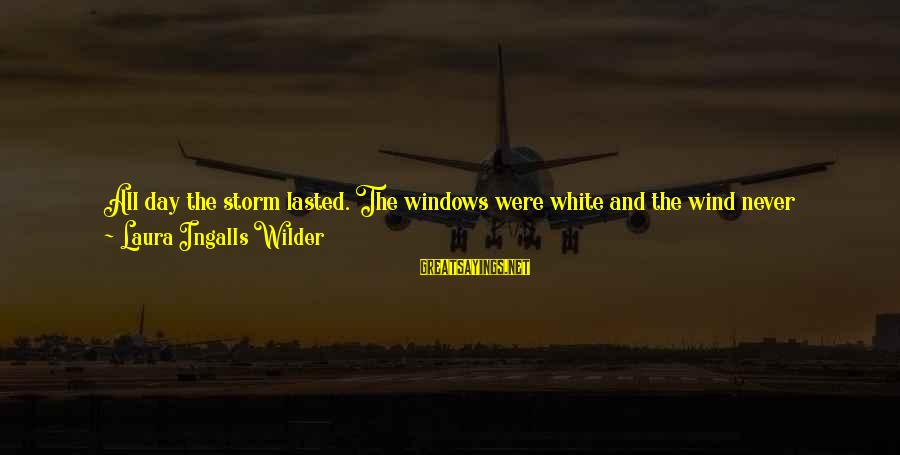 Howling Sayings By Laura Ingalls Wilder: All day the storm lasted. The windows were white and the wind never stopped howling