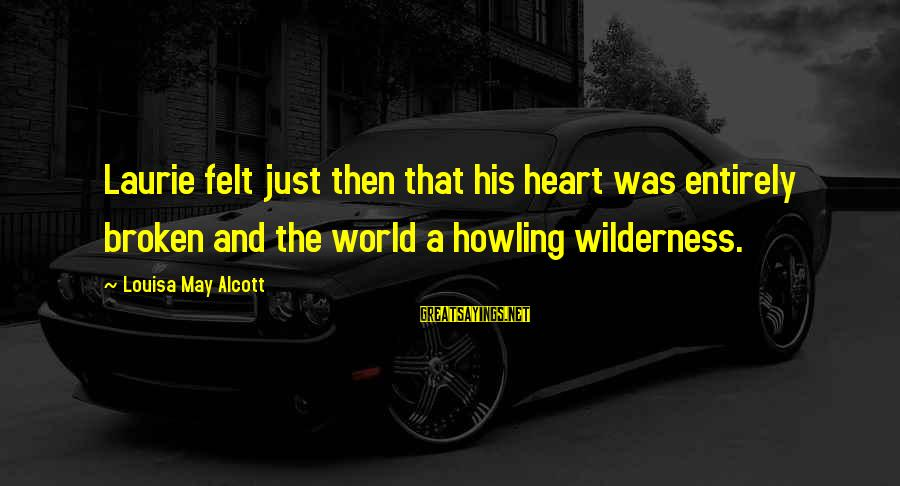 Howling Sayings By Louisa May Alcott: Laurie felt just then that his heart was entirely broken and the world a howling