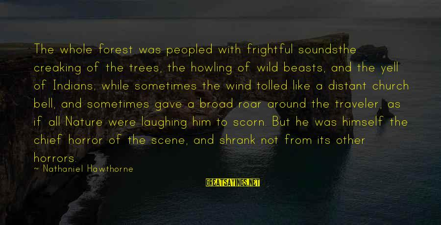 Howling Sayings By Nathaniel Hawthorne: The whole forest was peopled with frightful soundsthe creaking of the trees, the howling of