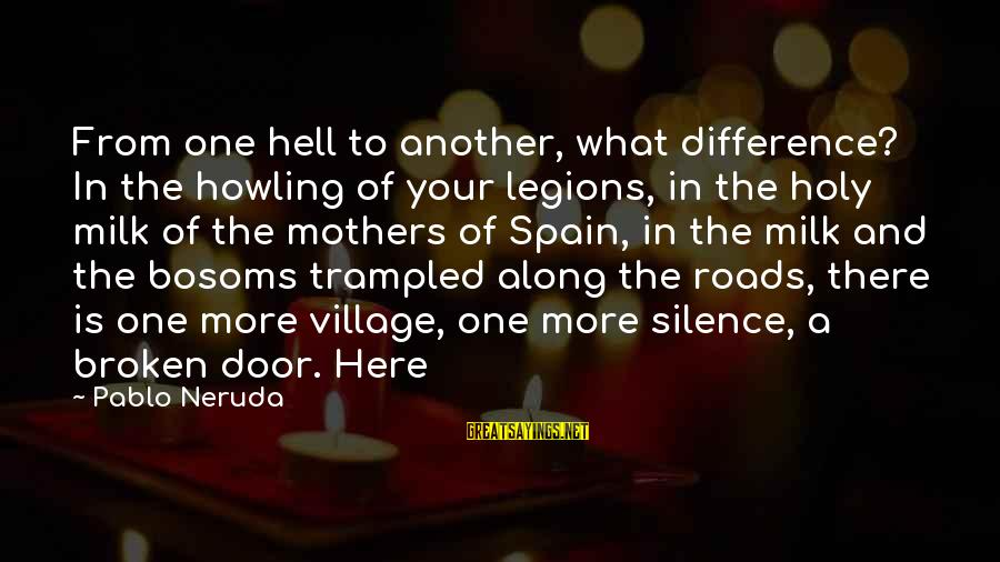 Howling Sayings By Pablo Neruda: From one hell to another, what difference? In the howling of your legions, in the