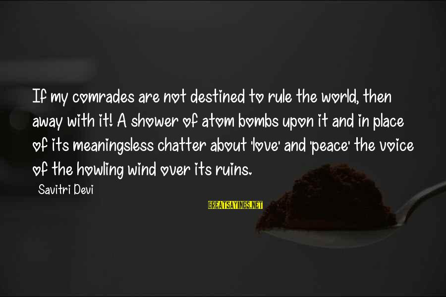 Howling Sayings By Savitri Devi: If my comrades are not destined to rule the world, then away with it! A