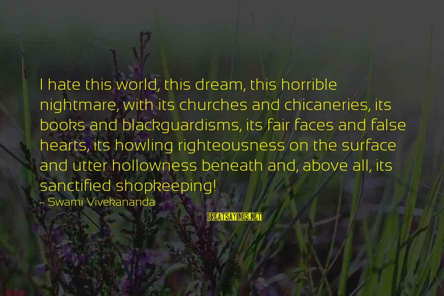 Howling Sayings By Swami Vivekananda: I hate this world, this dream, this horrible nightmare, with its churches and chicaneries, its