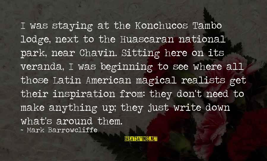 Huascaran Sayings By Mark Barrowcliffe: I was staying at the Konchucos Tambo lodge, next to the Huascaran national park, near